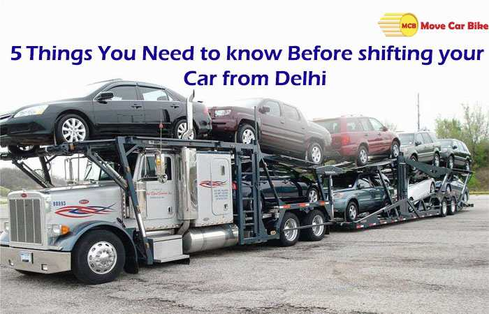5 Things You Need to know Before shifting your Car from Delhi