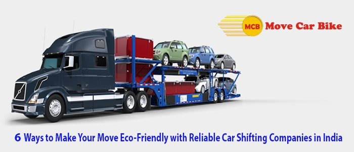 6 Ways to Make Your Move Eco Friendly with Reliable Car Shifting Companies in India