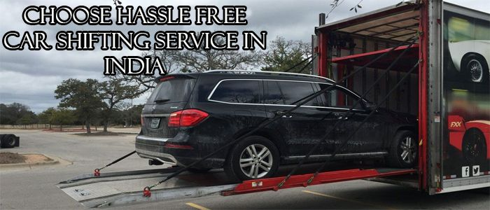 Choose Hassle Free Car Shifting Service in India