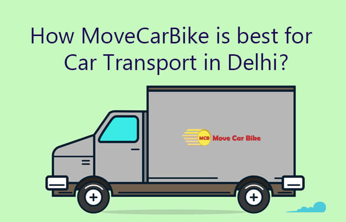 How MoveCarBike is best for Car Transport in Delhi