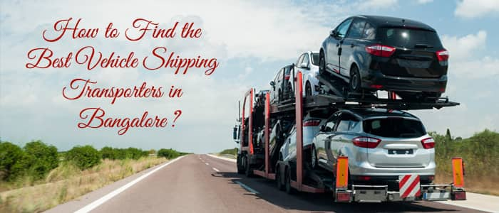 How to Find the Best Vehicle Shipping Transporters in Bangalore