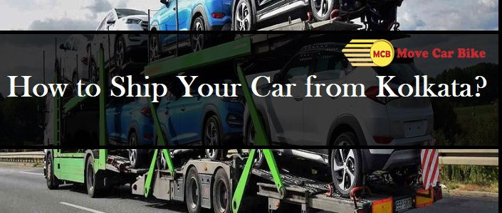 How to Ship Your Car from Kolkata
