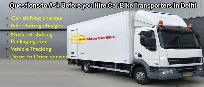 Questions to Ask Before you Hire Car Bike Transporters in Delhi (1)