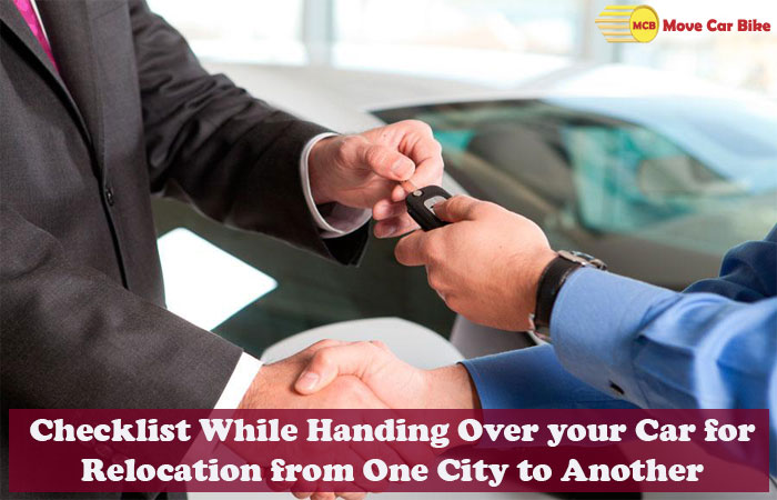 Checklist While Handing Over your Car for Relocation from One City to Another
