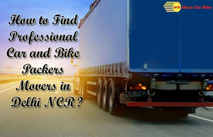 How to Find Professional Car and Bike Packers Movers in Delhi NCR?