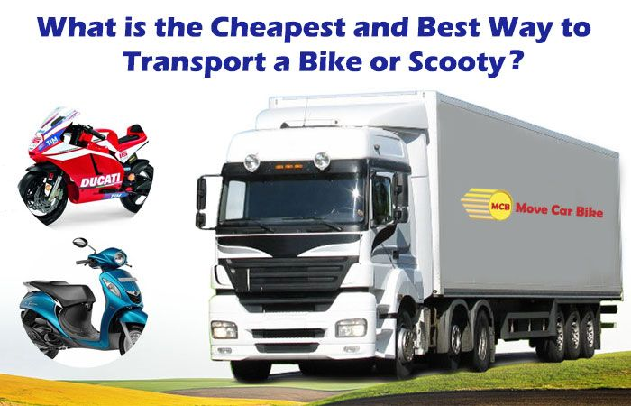 What is the cheapest and best way to Transport a Bike or Scooty?