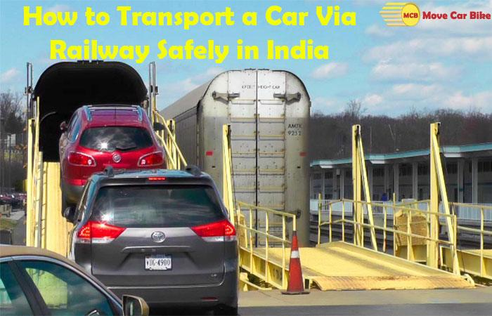 How to transport a car via railway safely in India?