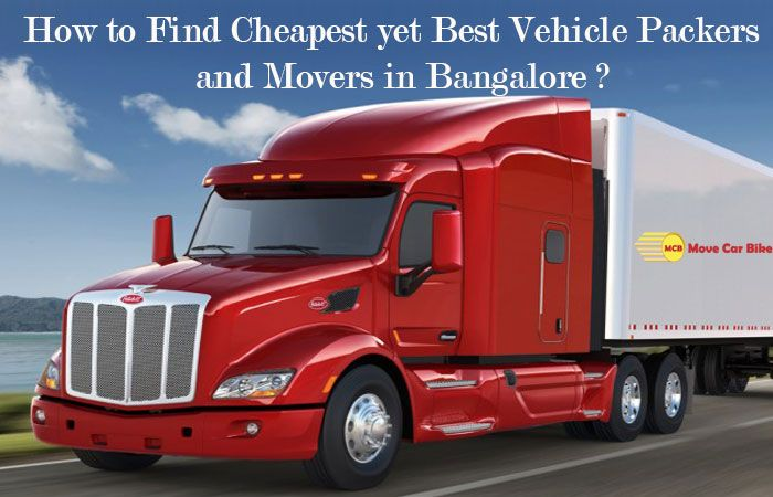 How to find cheapest yet best vehicle packers and movers in Bangalore?
