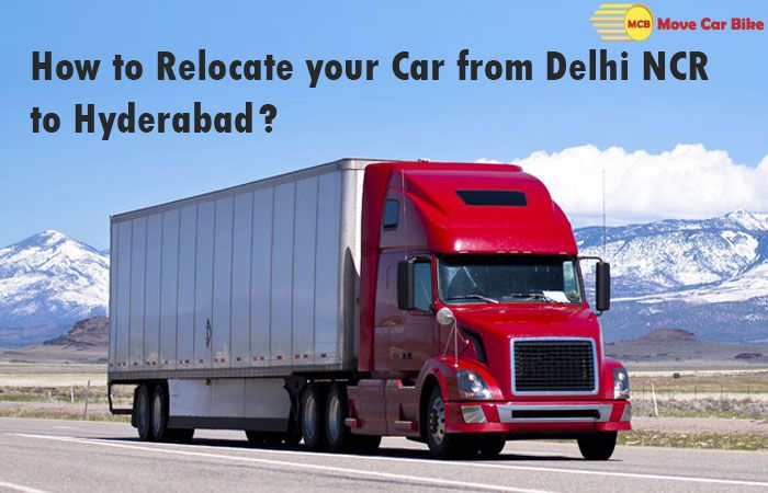 How to Relocate your Car from Delhi NCR to Hyderabad?