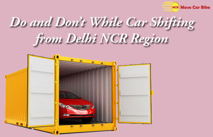 Do and don't While Car shifting from Delhi NCR Region