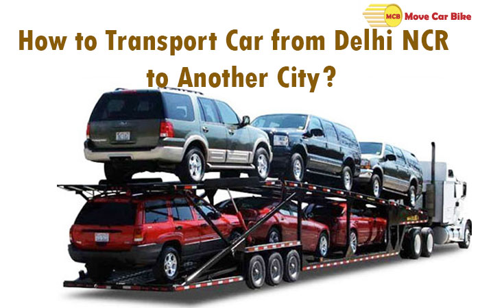 How to Transport Car from Delhi NCR to Another City?