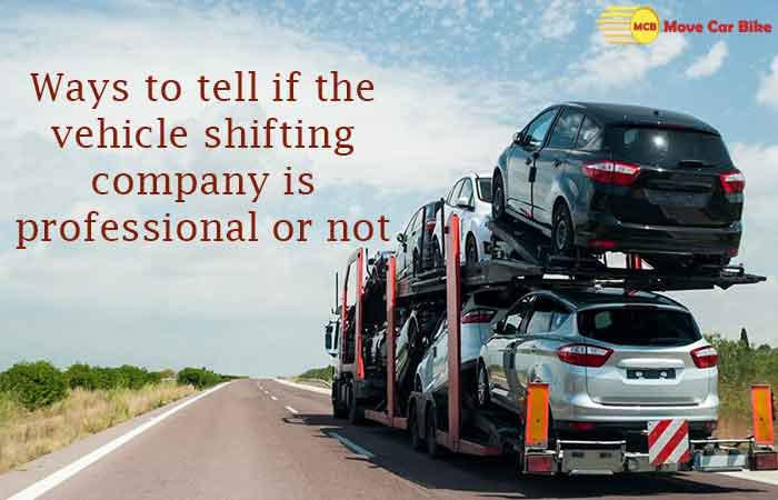 Ways to tell if the vehicle shifting company is professional or not