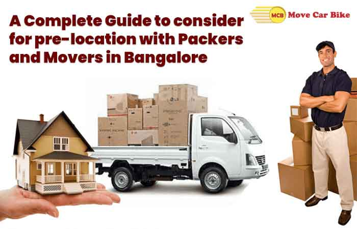 A complete guide to consider for pre-location with Packers and Movers in Bangalore