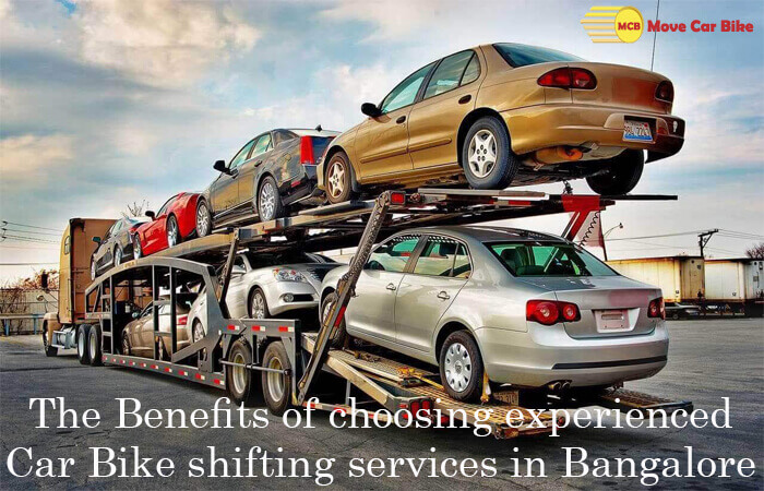 The Benefits of choosing experienced Car Bike shifting services in Bangalore