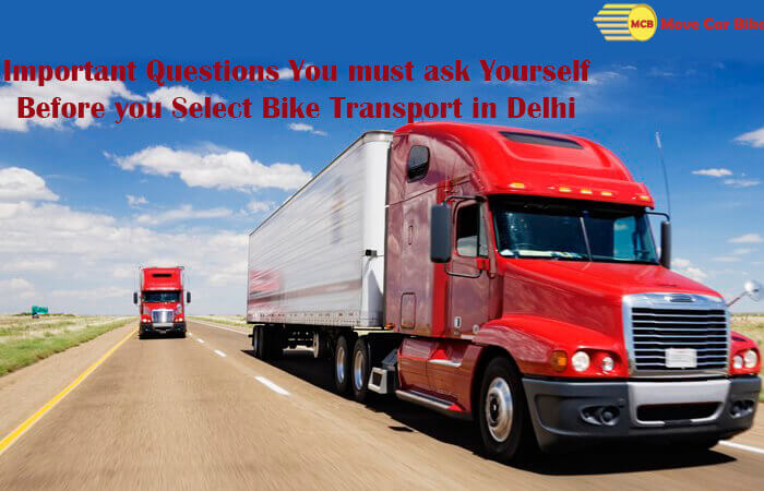 Important questions you must ask yourself before you select Bike Transport in Delhi
