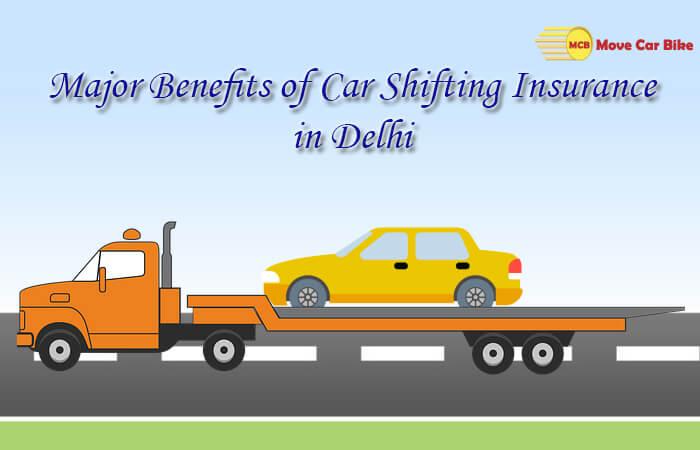 Major Benefits of Car Shifting Insurance in Delhi